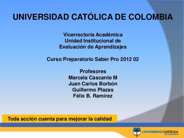UNIVERSIDAD CATÓLICA DE COLOMBIA                     Vicerrectoría Académica                      Unidad Institucional de ...