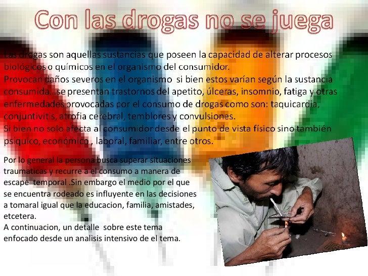 Con las drogas no se juega Por lo general la persona busca superar situaciones traumaticas y recurre a el consumo a manera...