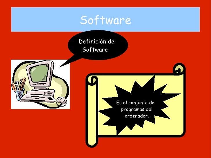 Software Definición de  Software Es el conjunto de programas  del  ordenador.
