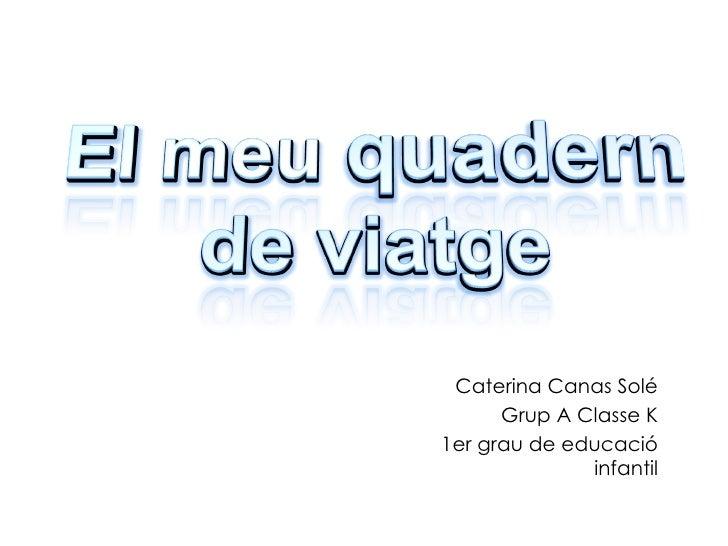 Caterina Canas Solé Grup A Classe K 1er grau de educació infantil