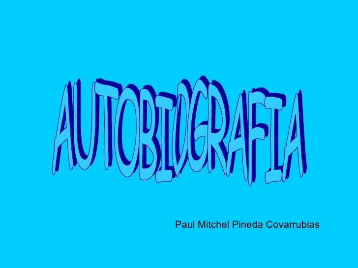 <ul><li>Paul Mitchel Pineda Covarrubias </li></ul>AUTOBIOGRAFIA