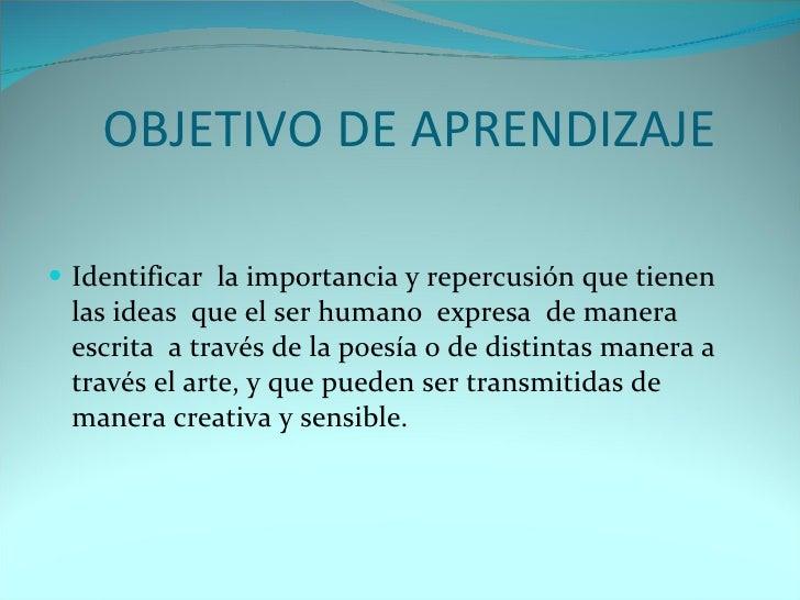 OBJETIVO DE APRENDIZAJE <ul><li>Identificar  la importancia y repercusión que tienen las ideas  que el ser humano  expresa...