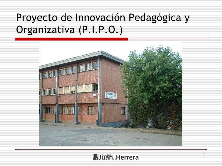 Proyecto de Innovación Pedagógica y Organizativa (P.I.P.O.)