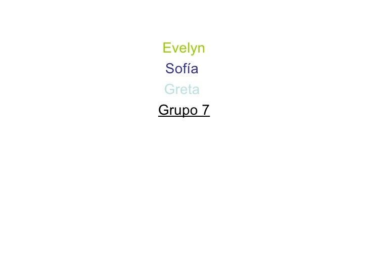 Evelyn Sofía  Greta  Grupo 7