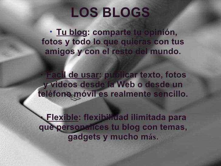 LOS BLOGS ・ Tu blog : comparte tu opini ó n ,  fotos y todo lo que quieras con tus amigos y con el resto del mundo. ・ Faci...