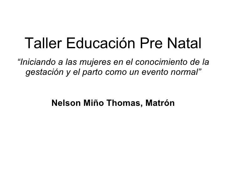 """Taller Educación Pre Natal """" Iniciando a las mujeres en el conocimiento de la gestación y el parto como un evento normal"""" ..."""