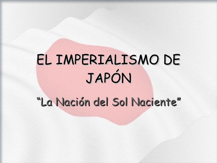 """EL IMPERIALISMO DE JAPÓN """" La Nación del Sol Naciente"""""""