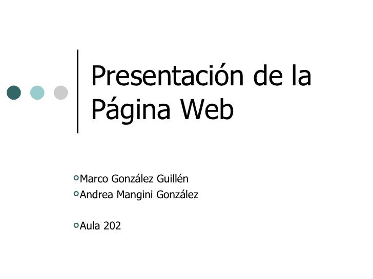 Presentación de la Página Web <ul><li>Marco González Guillén </li></ul><ul><li>Andrea Mangini González </li></ul><ul><li>A...