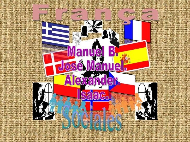 França Manuel B. José Manuel. Alexander. Isaac. Sociales