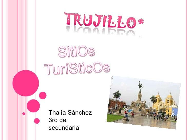TRUJILLO*<br />SitiOs TuríSticOs<br />Thalía Sánchez<br />3ro de secundaria<br />