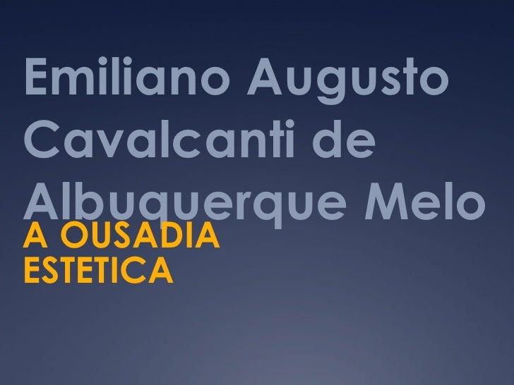 Emiliano Augusto Cavalcanti de Albuquerque Melo   A OUSADIA ESTETICA