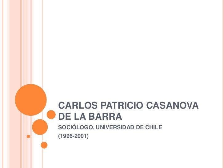 CARLOS PATRICIO CASANOVA DE LA BARRA<br />SOCIÓLOGO, UNIVERSIDAD DE CHILE<br />(1996-2001)<br />