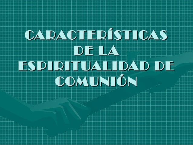 CARACTERÍSTICAS DE L A ESPIRITUALIDAD DE COMUNIÓN
