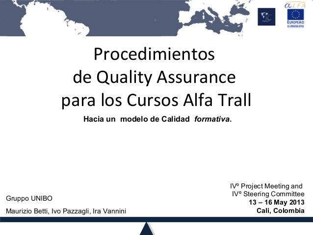 Procedimientosde Quality Assurancepara los Cursos Alfa TrallHacia un modelo de Calidad formativa.Gruppo UNIBOMaurizio Bett...