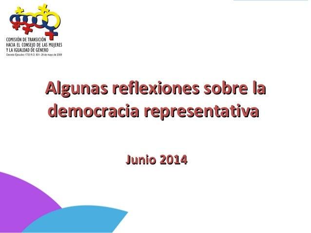 Algunas reflexiones sobre laAlgunas reflexiones sobre la democracia representativademocracia representativa Junio 2014Juni...