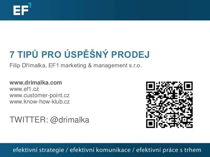 7 TIPŮ PRO ÚSPĚŠNÝ PRODEJFilip Dřímalka, EF1 marketing & management s.r.o.www.drimalka.comwww.ef1.czwww.customer-point.czw...