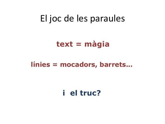 El joc de les paraules text = màgia línies = mocadors, barrets... i el truc?