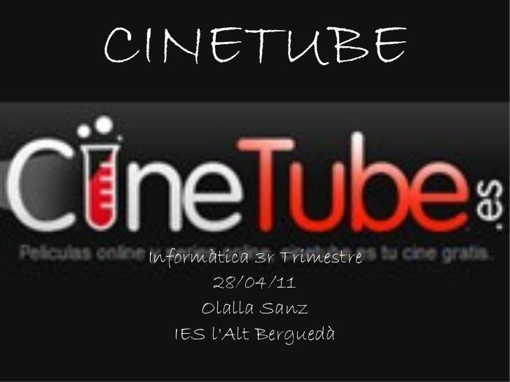 Informàtica 3r Trimestre 28/04/11 Olalla Sanz IES l'Alt Berguedà CINETUBE