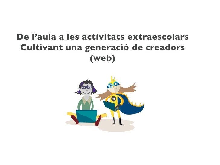 De l'aula a les activitats extraescolars Cultivant una generació de creadors                  (web)