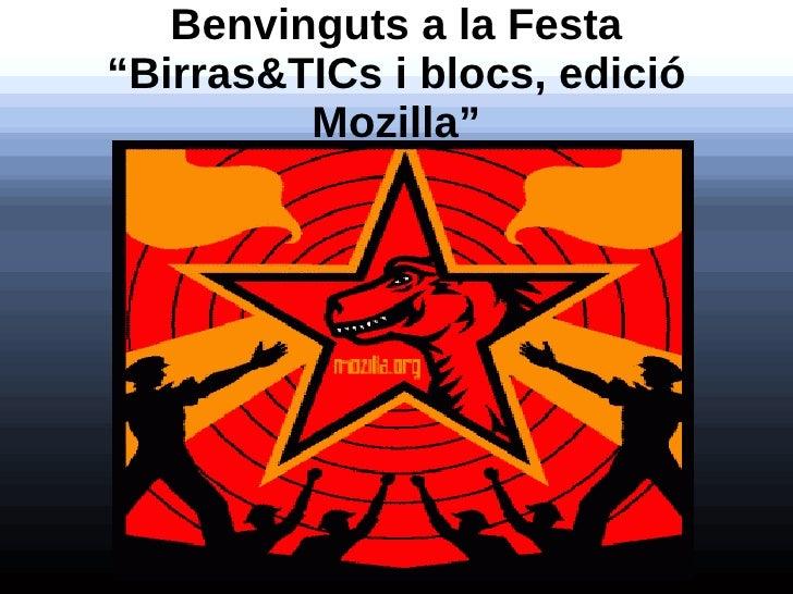 """Benvinguts a la Festa """"Birras&TICs i blocs, edició          Mozilla"""""""