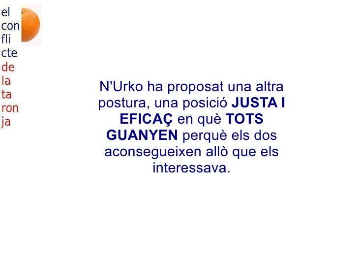 N'Urko ha proposat una altra postura, una posició  JUSTA I EFICAÇ  en què  TOTS GUANYEN  perquè els dos aconsegueixen allò...