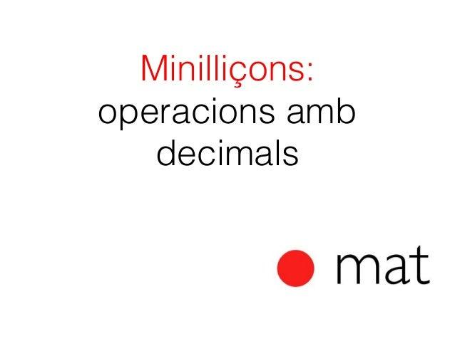 Minilliçons: operacions amb decimals