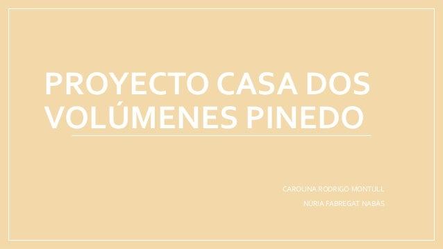 PROYECTO CASA DOS VOLÚMENES PINEDO CAROLINA RODRIGO MONTULL NÚRIA FABREGAT NABÁS