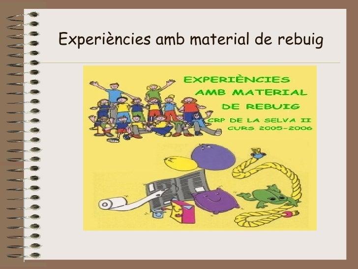 Experiències amb material de   rebuig