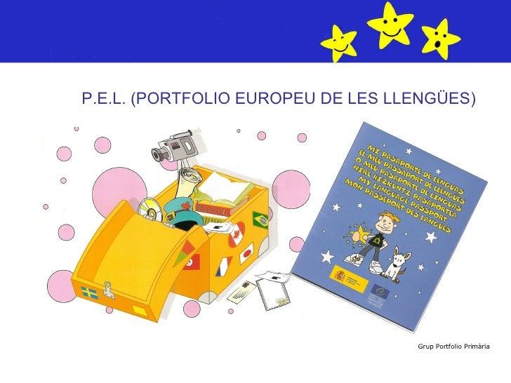 <ul><li>P.E.L. (PORTFOLIO EUROPEU DE LES LLENGÜES) </li></ul>Grup  Portfolio Primària