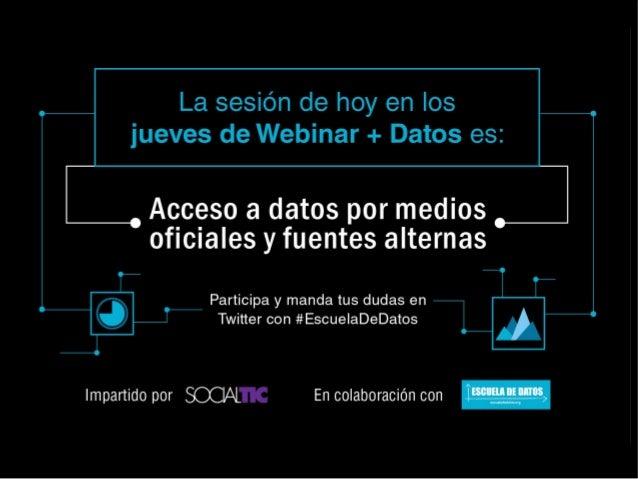 Por  @SocialTic @Mexflow  Acceso a datos fuentes oficiales o alternas - Conceptos básicos - Recopilación de datos - Sistem...