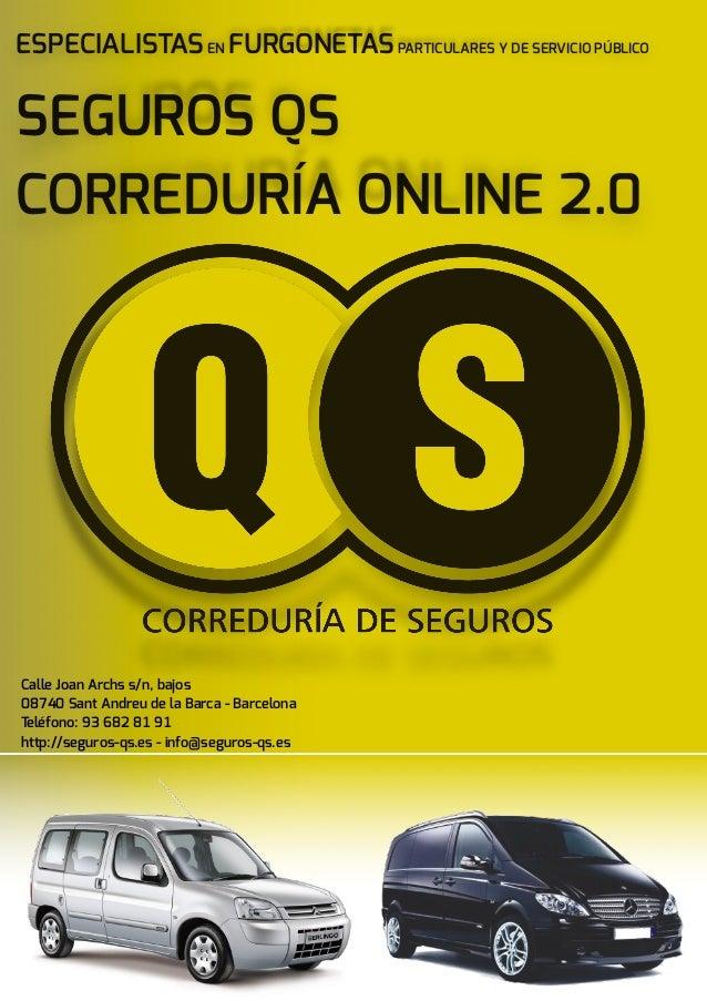 ESPECIALISTASEN FURGONETASPARTICULARES Y DE SERVICIO PÚBLICO SEGUROS QS CORREDURÍA ONLINE 2.0 Calle Joan Archs s/n, bajo...