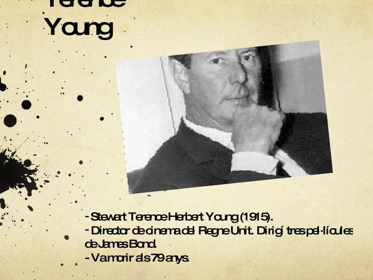 Terence Young <ul><li>Stewart Terence Herbert Young (1915). </li></ul><ul><li>Director de cinema del Regne Unit. Dirigí tr...
