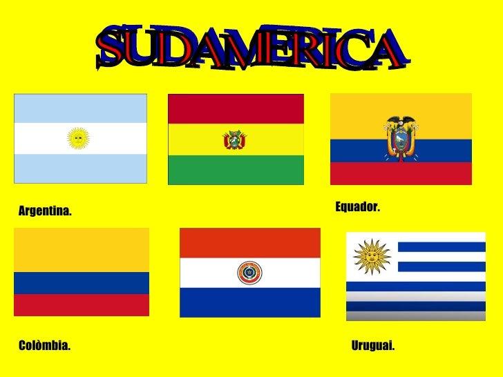 SUDAMERICA Argentina. Bolívia. Equador. Colòmbia. Paraguai. Uruguai.