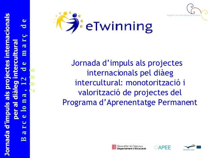<ul><ul><li>Jornada d'impuls als projectes internacionals pel diàeg intercultural:  monotorització i valorització de proje...