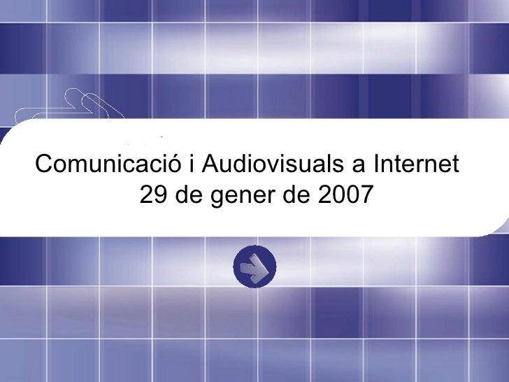 Comunicació i Audiovisuals a Internet 29 de gener de 2007
