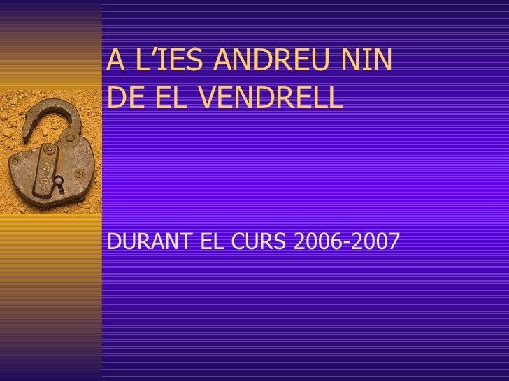 A L'IES ANDREU NIN DE EL VENDRELL DURANT EL CURS 2006-2007