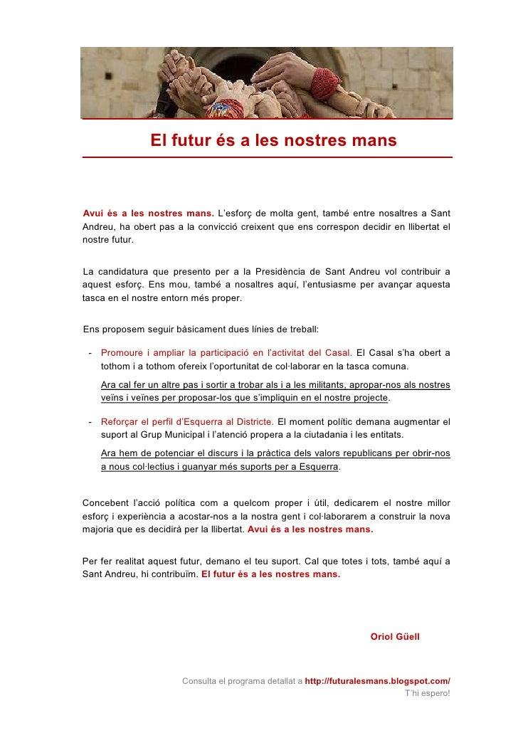 El futur és a les nostres mans    Avui és a les nostres mans. L'esforç de molta gent, també entre nosaltres a Sant Andreu,...