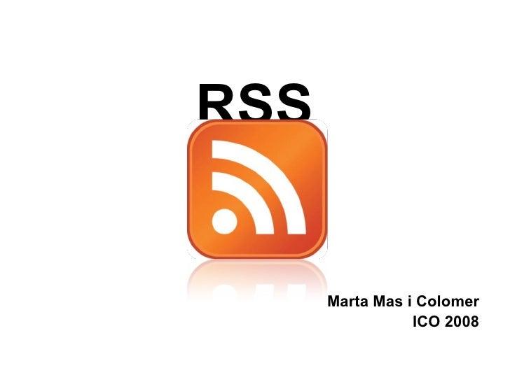 <ul><li>RSS </li></ul><ul><li>Marta Mas i Colomer </li></ul><ul><li>ICO 2008 </li></ul>