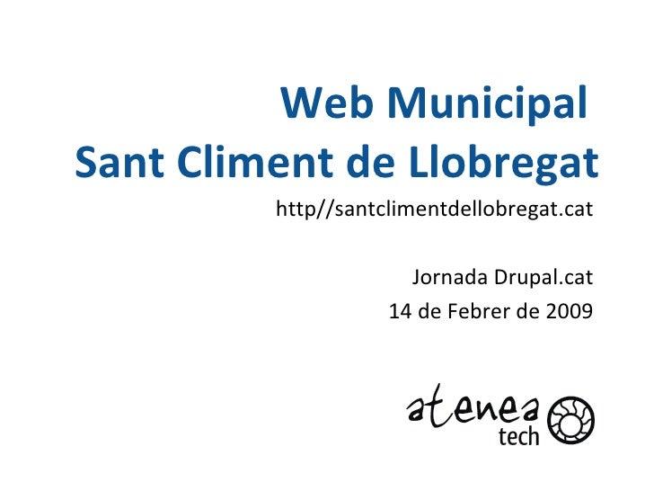 Web Municipal  Sant   Climent  de Llobregat http//santclimentdellobregat.cat Jornada Drupal.cat 14 de  Febrer  de 2009