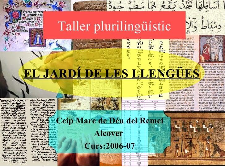 Taller plurilingüístic EL JARDÍ DE LES LLENGÜES Ceip Mare de Déu del Remei Alcover  Curs:2006-07