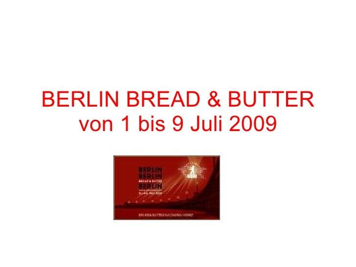BERLIN BREAD & BUTTER von 1 bis 9 Juli 2009