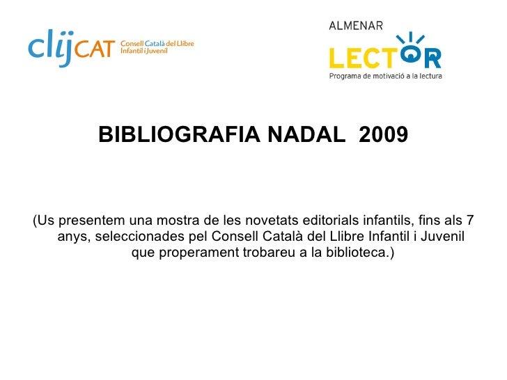 <ul><li>BIBLIOGRAFIA NADAL  2009 </li></ul><ul><li>(Us presentem una mostra de les novetats editorials infantils, fins als...