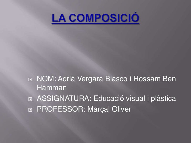 LA COMPOSICIÓ<br />NOM: Adrià Vergara Blasco i Hossam Ben Hamman<br />ASSIGNATURA: Educació visual i plàstica<br />PROFESS...