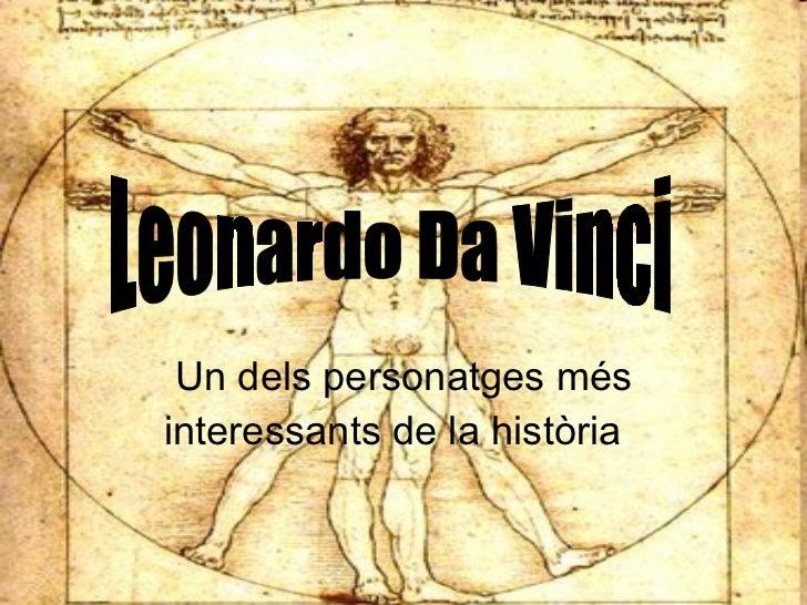 Un dels personatges més interessants de la història .  Leonardo Da Vinci