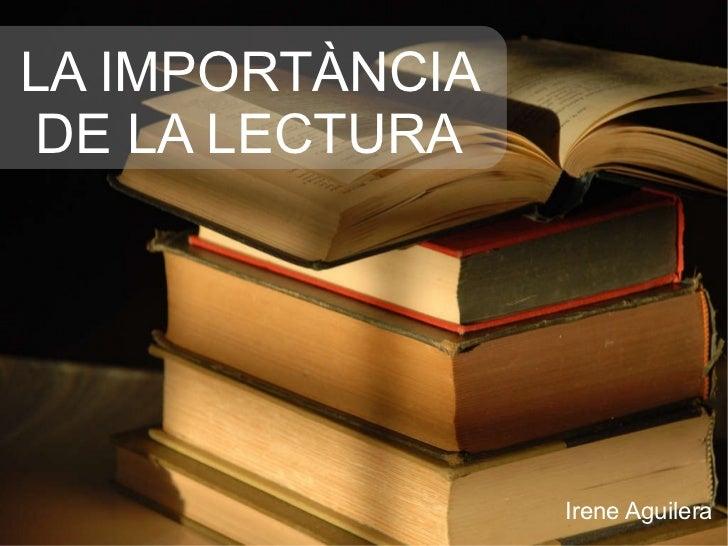 LA IMPORTÀNCIA  DE LA LECTURA Irene Aguilera