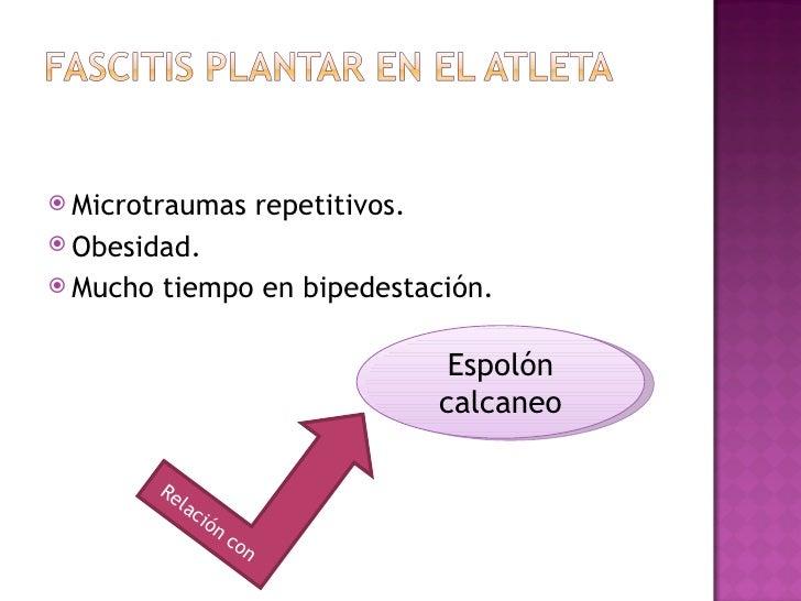  Microtraumas                repetitivos. Obesidad. Mucho   tiempo en bipedestación.                                   ...