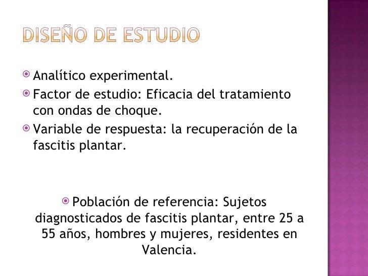  Analítico  experimental. Factor de estudio: Eficacia del tratamiento  con ondas de choque. Variable de respuesta: la r...