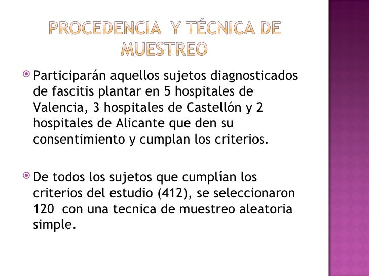  Participarán aquellos sujetos diagnosticados de fascitis plantar en 5 hospitales de Valencia, 3 hospitales de Castellón ...