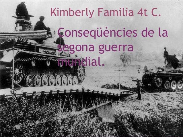 Kimberly Familia 4t C. Conseqüències de la segona guerra mundial.