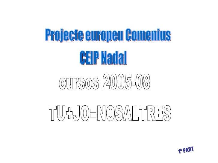 Projecte europeu Comenius TU+JO=NOSALTRES CEIP Nadal cursos 2005-08 1º PART